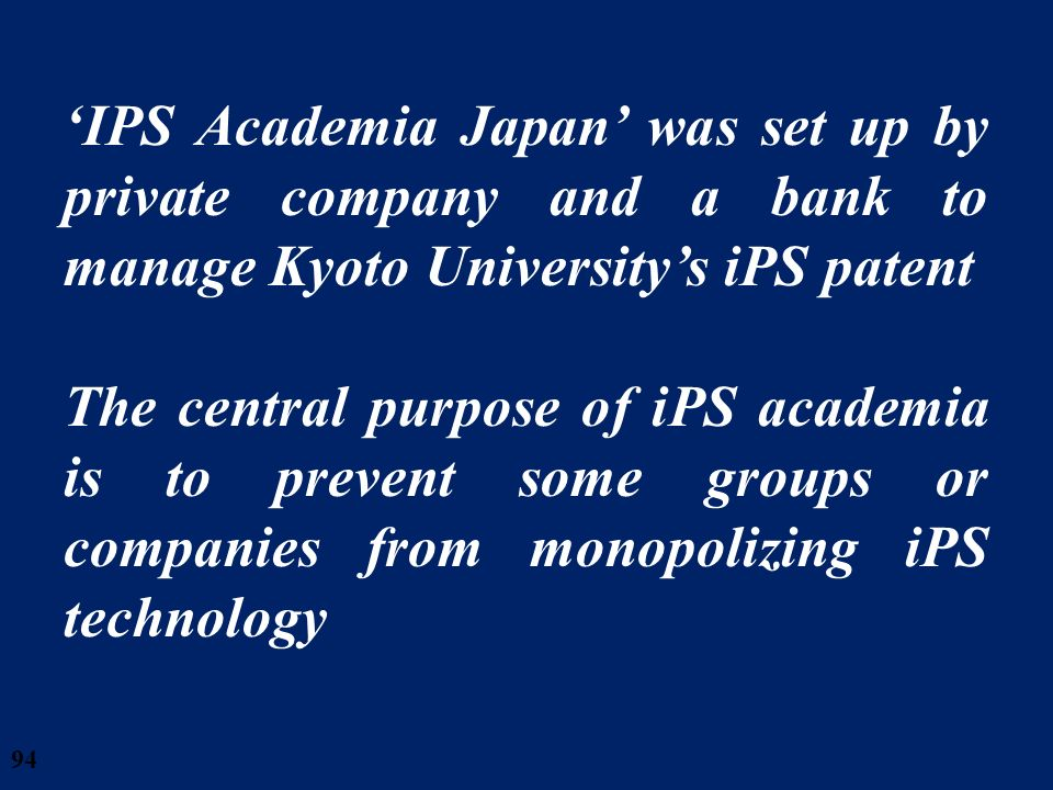 28/03/2017 'IPS Academia Japan' was set up by private company and a bank to manage Kyoto University's iPS patent.