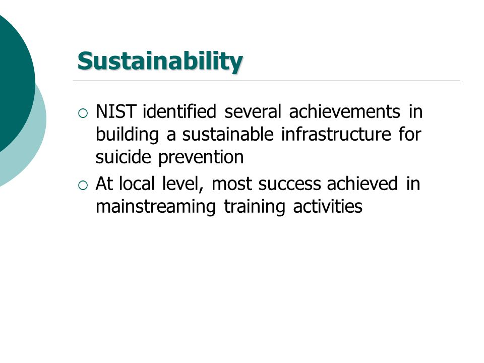 Sustainability NIST identified several achievements in building a sustainable infrastructure for suicide prevention.