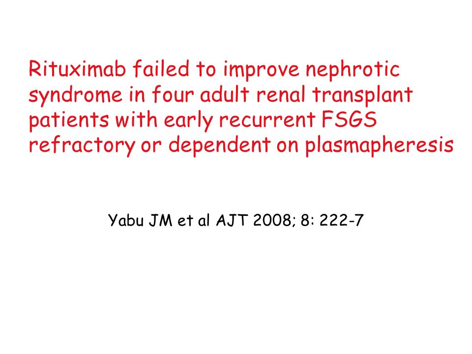 Rituximab failed to improve nephrotic syndrome in four adult renal transplant patients with early recurrent FSGS refractory or dependent on plasmapheresis