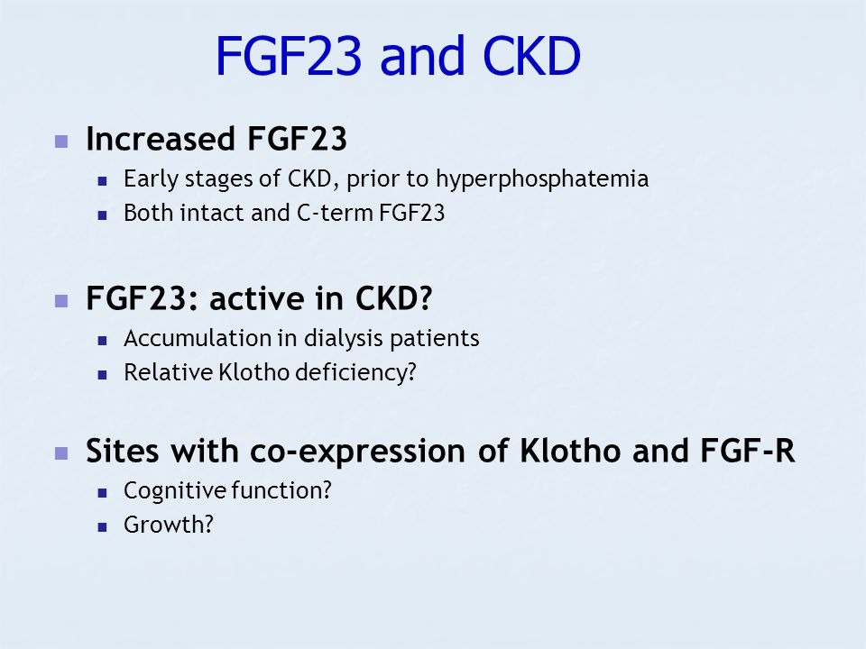 FGF23 and CKD Increased FGF23 FGF23: active in CKD