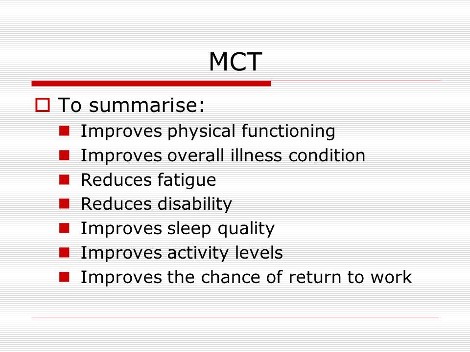 MCT To summarise: Improves physical functioning
