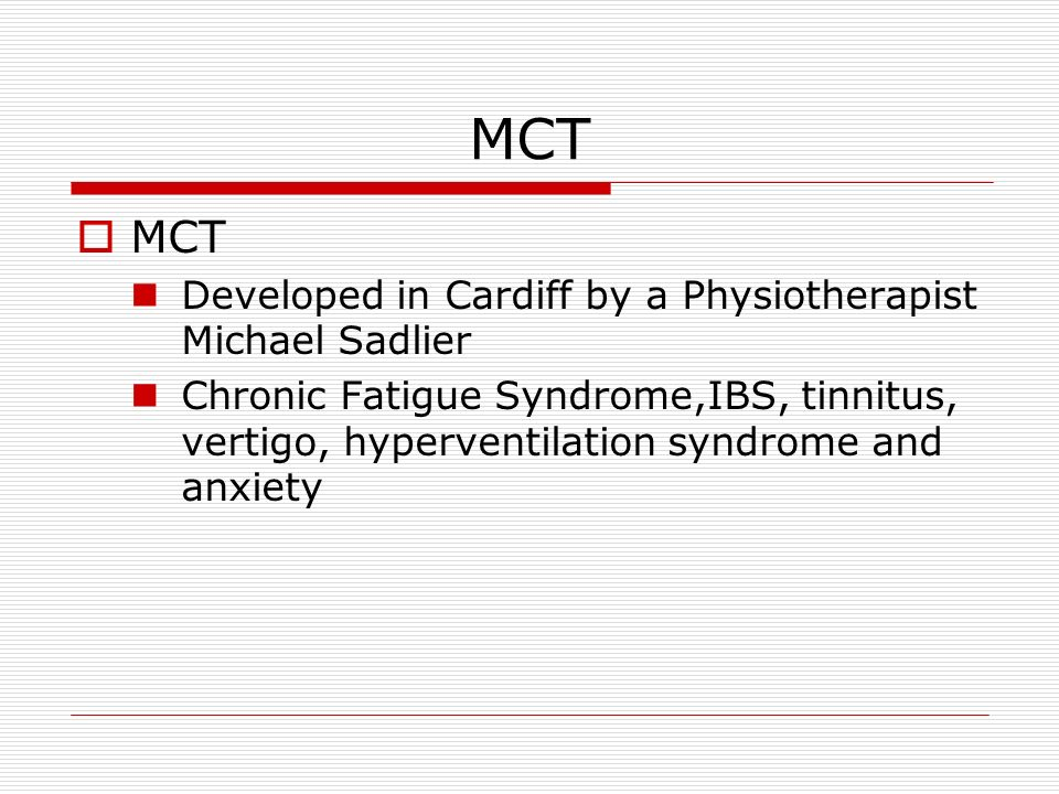 MCT MCT Developed in Cardiff by a Physiotherapist Michael Sadlier