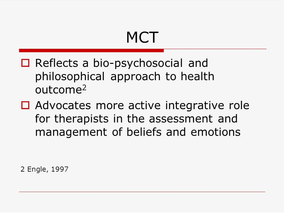 MCT Reflects a bio-psychosocial and philosophical approach to health outcome2.