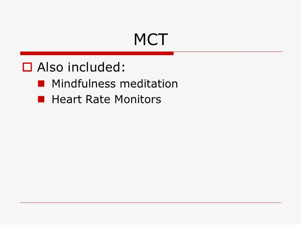 MCT Also included: Mindfulness meditation Heart Rate Monitors