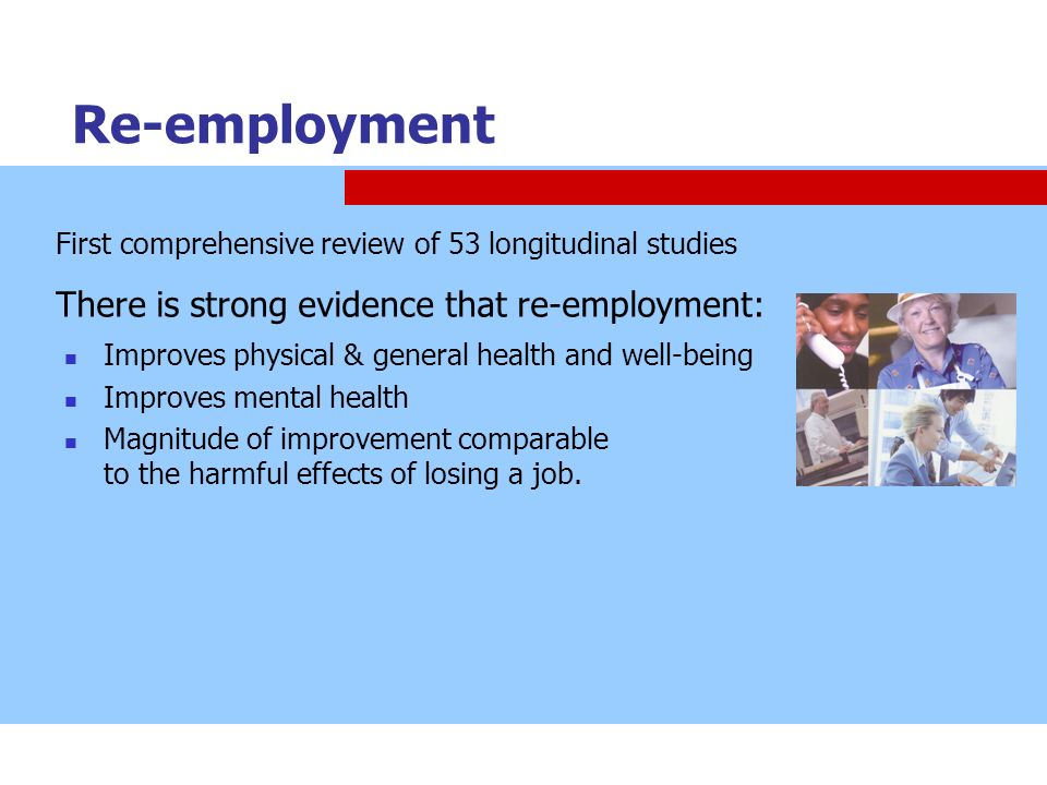 Re-employment There is strong evidence that re-employment: