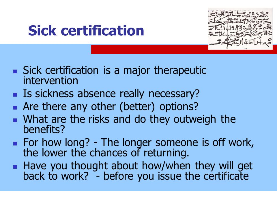 Sick certification Sick certification is a major therapeutic intervention. Is sickness absence really necessary