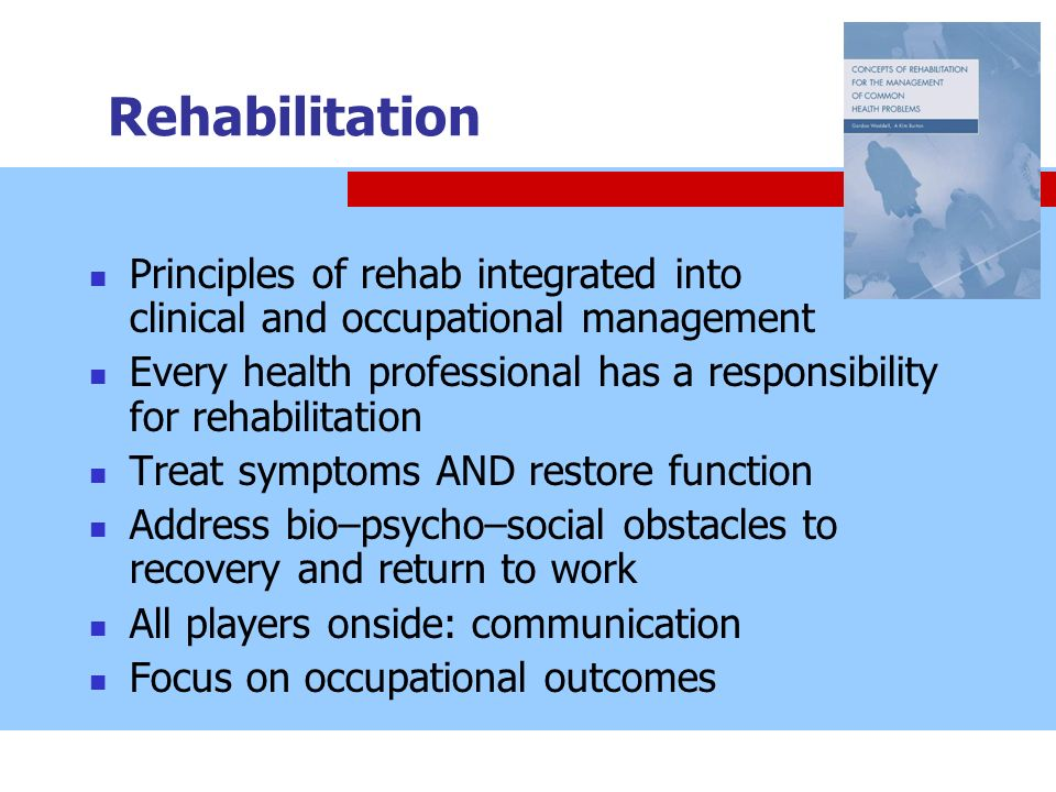 Rehabilitation Principles of rehab integrated into clinical and occupational management.