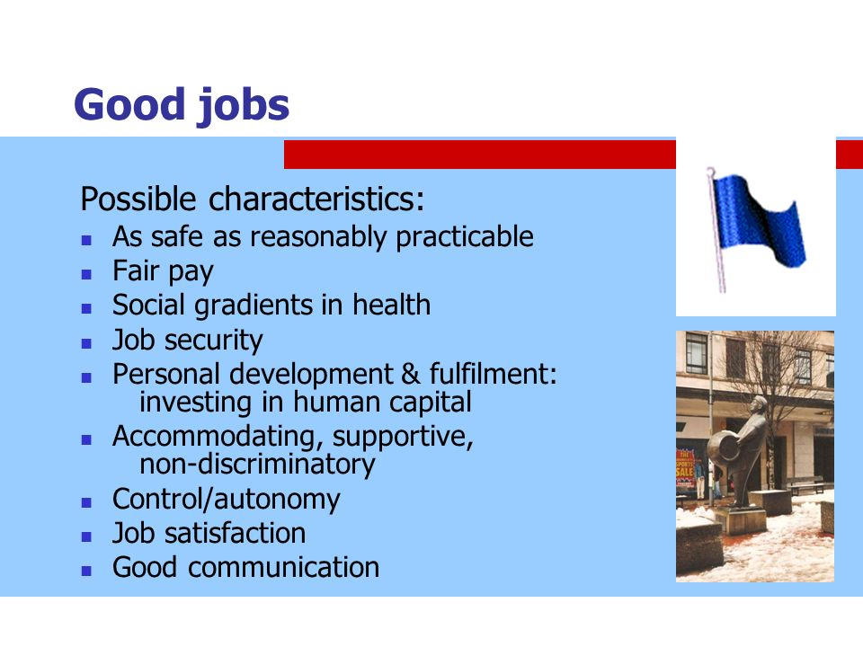 Good jobs Possible characteristics: As safe as reasonably practicable