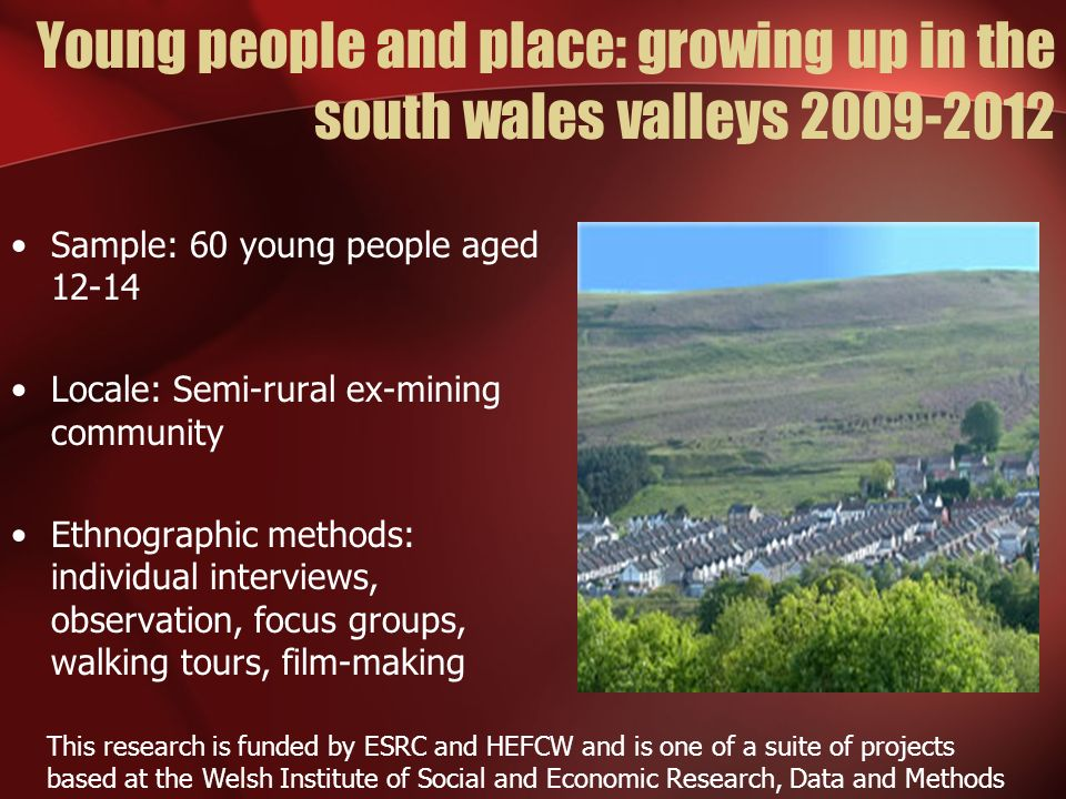 Young people and place: growing up in the south wales valleys 2009-2012