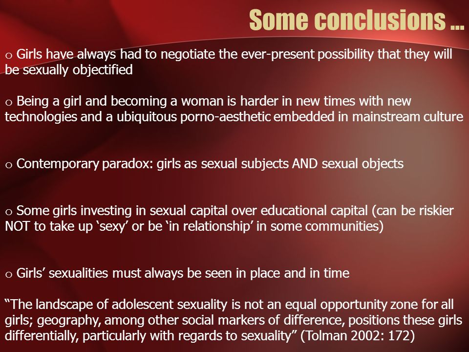 Some conclusions … Girls have always had to negotiate the ever-present possibility that they will be sexually objectified.