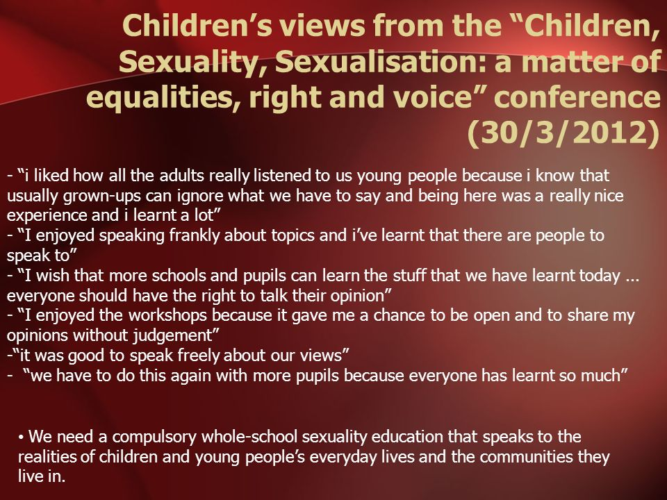 Children's views from the Children, Sexuality, Sexualisation: a matter of equalities, right and voice conference (30/3/2012)