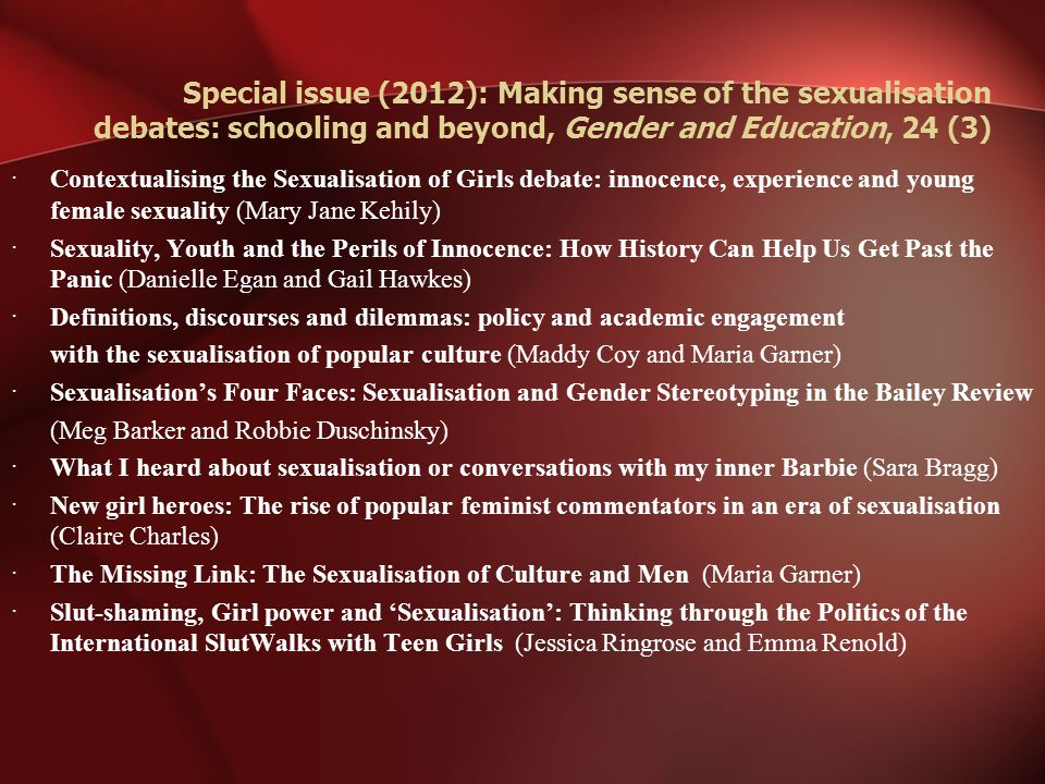 Special issue (2012): Making sense of the sexualisation debates: schooling and beyond, Gender and Education, 24 (3)