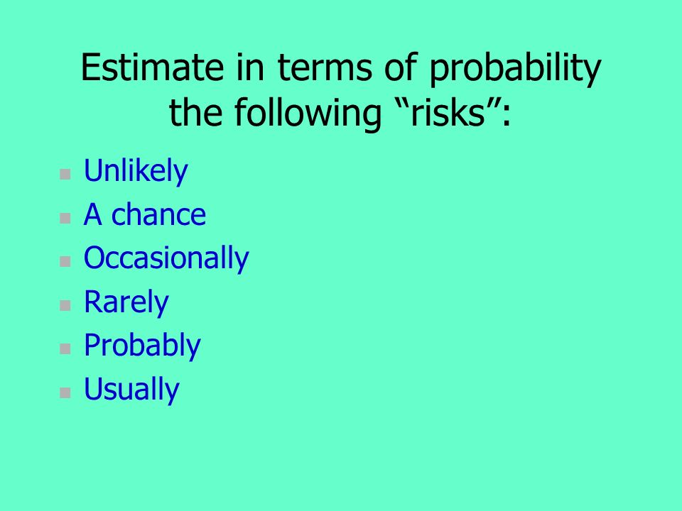 Estimate in terms of probability the following risks :