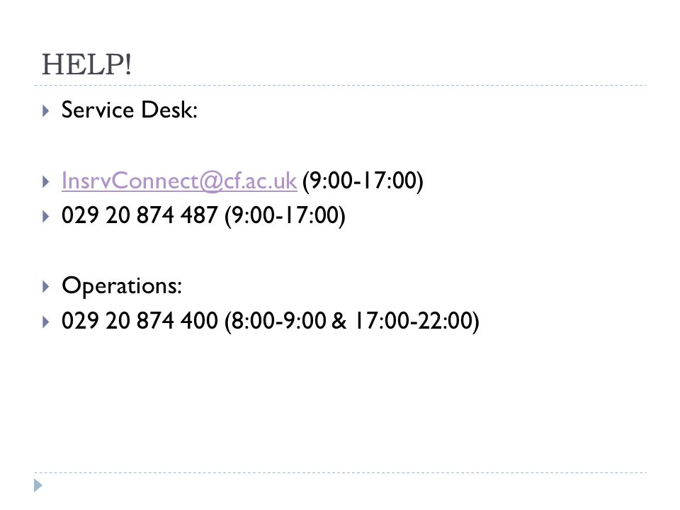 HELP! Service Desk: InsrvConnect@cf.ac.uk (9:00-17:00)