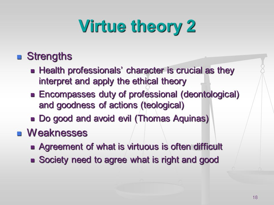 Virtue theory 2 Strengths Weaknesses