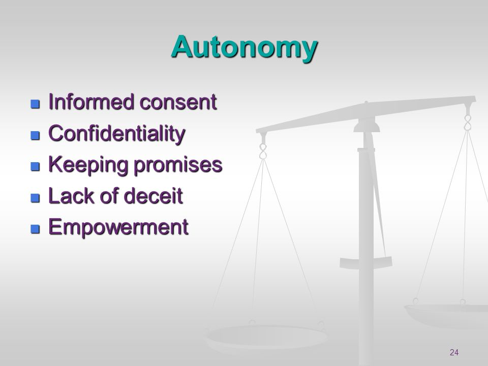 Autonomy Informed consent Confidentiality Keeping promises