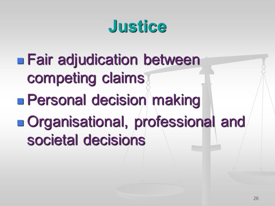 Justice Fair adjudication between competing claims
