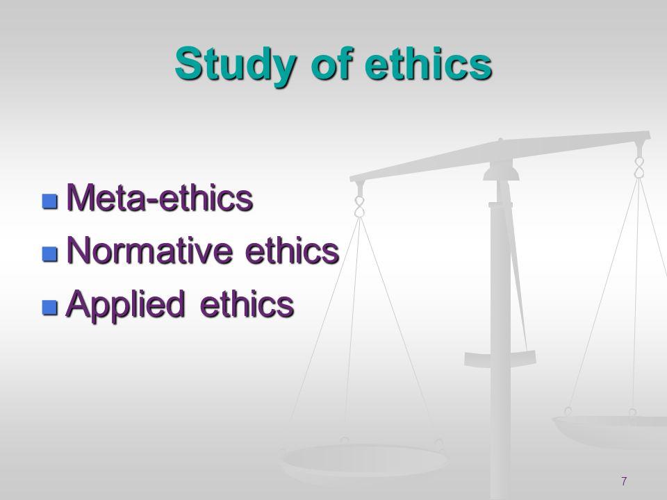 Study of ethics Meta-ethics Normative ethics Applied ethics