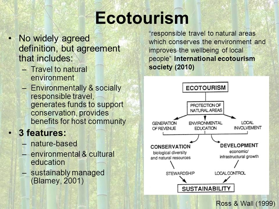 Ecotourism No widely agreed definition, but agreement that includes: