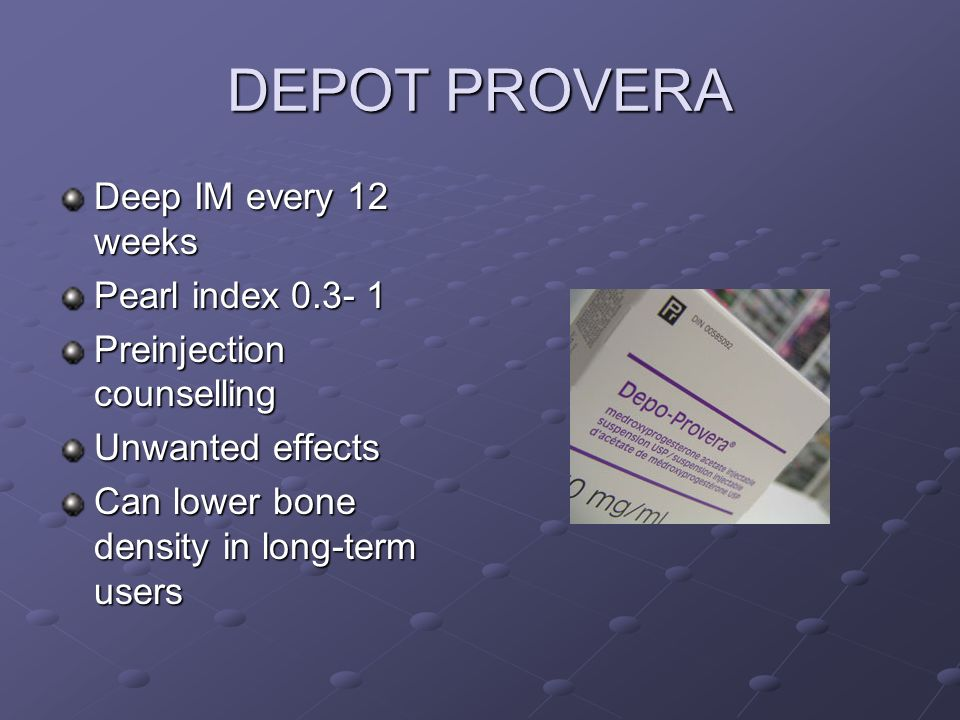 DEPOT PROVERA Deep IM every 12 weeks Pearl index 0.3- 1