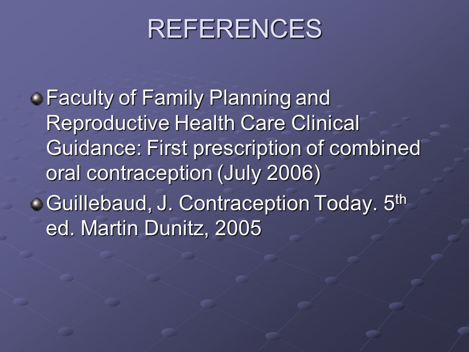REFERENCES Faculty of Family Planning and Reproductive Health Care Clinical Guidance: First prescription of combined oral contraception (July 2006)
