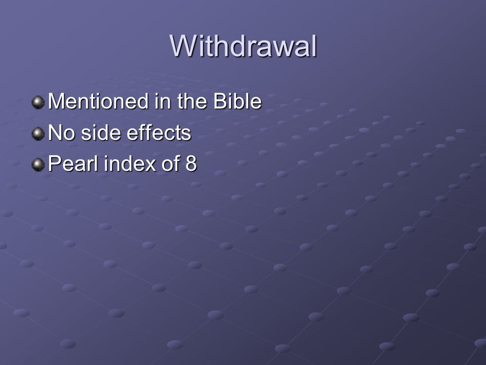 Withdrawal Mentioned in the Bible No side effects Pearl index of 8