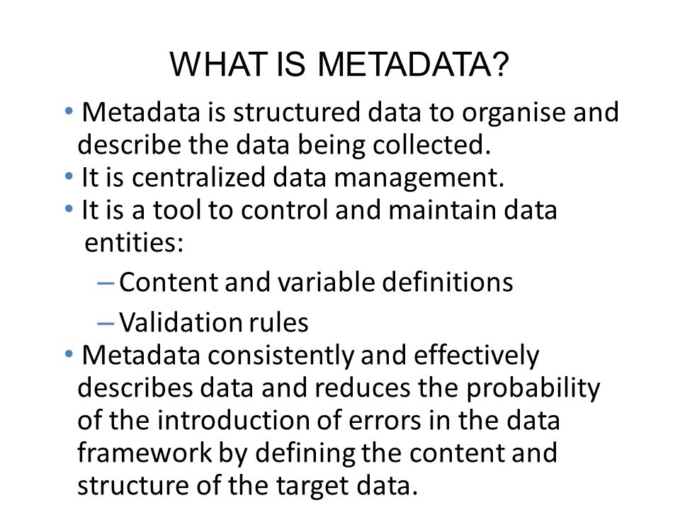 WHAT IS METADATA Metadata is structured data to organise and