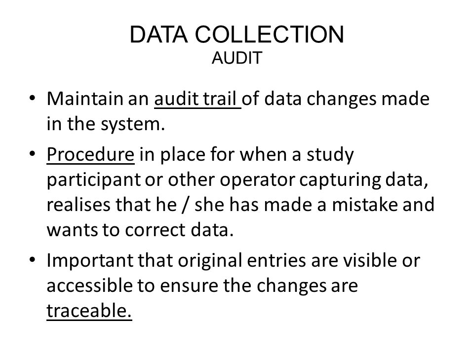 DATA COLLECTION AUDIT Maintain an audit trail of data changes made in the system.