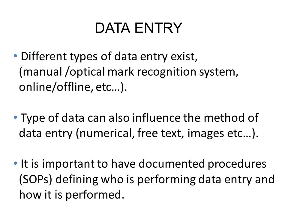 DATA ENTRY Different types of data entry exist,