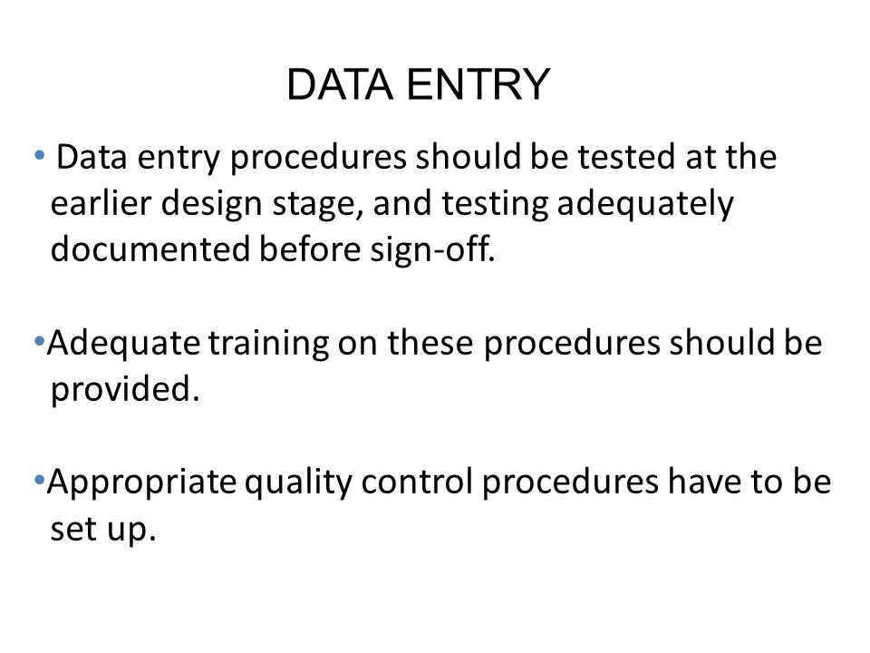 DATA ENTRY Data entry procedures should be tested at the