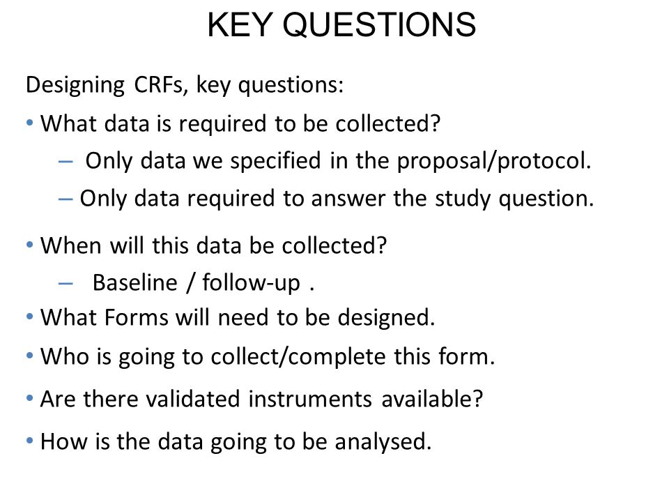KEY QUESTIONS Designing CRFs, key questions:
