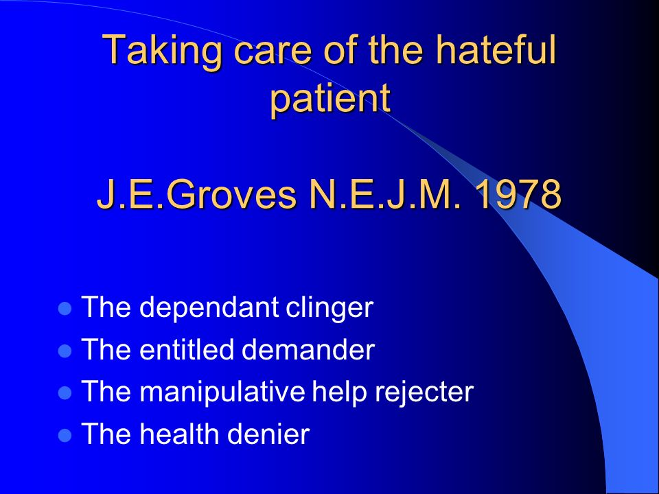 Taking care of the hateful patient J.E.Groves N.E.J.M. 1978