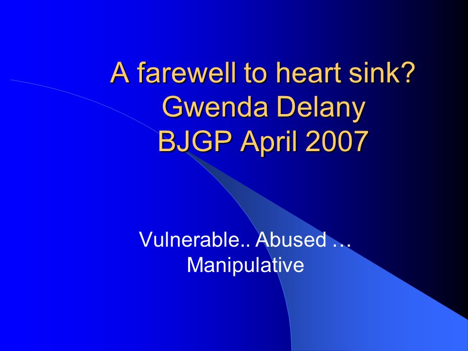 A farewell to heart sink Gwenda Delany BJGP April 2007