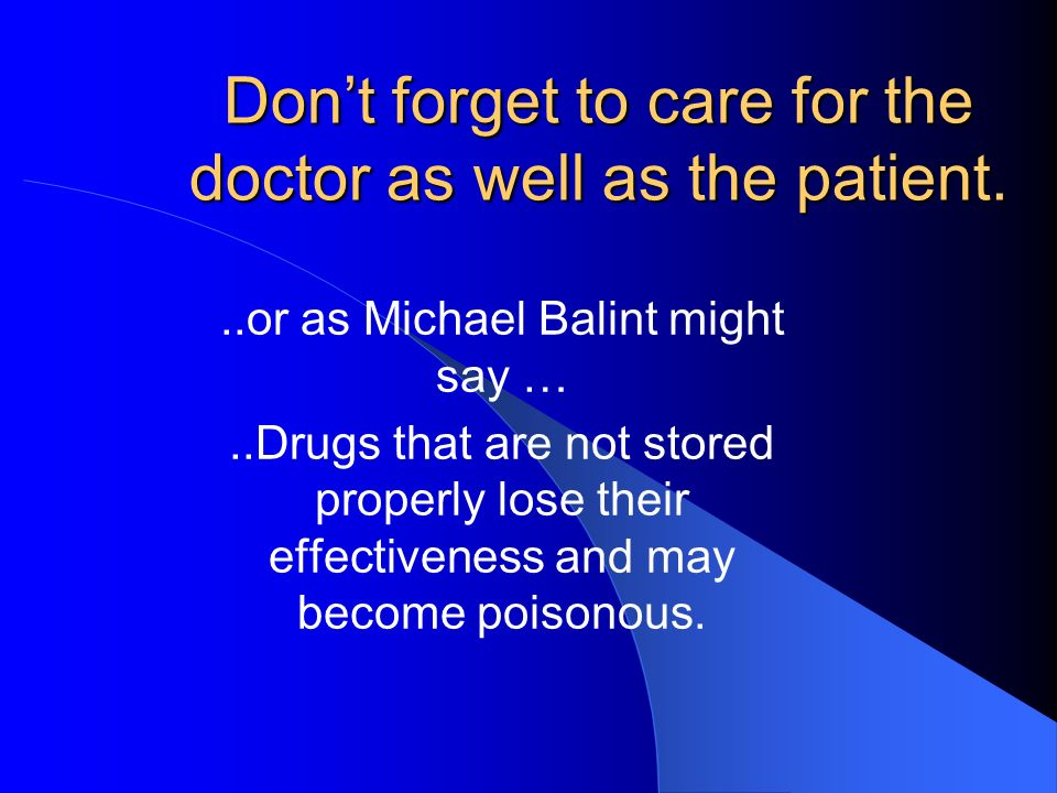 Don't forget to care for the doctor as well as the patient.