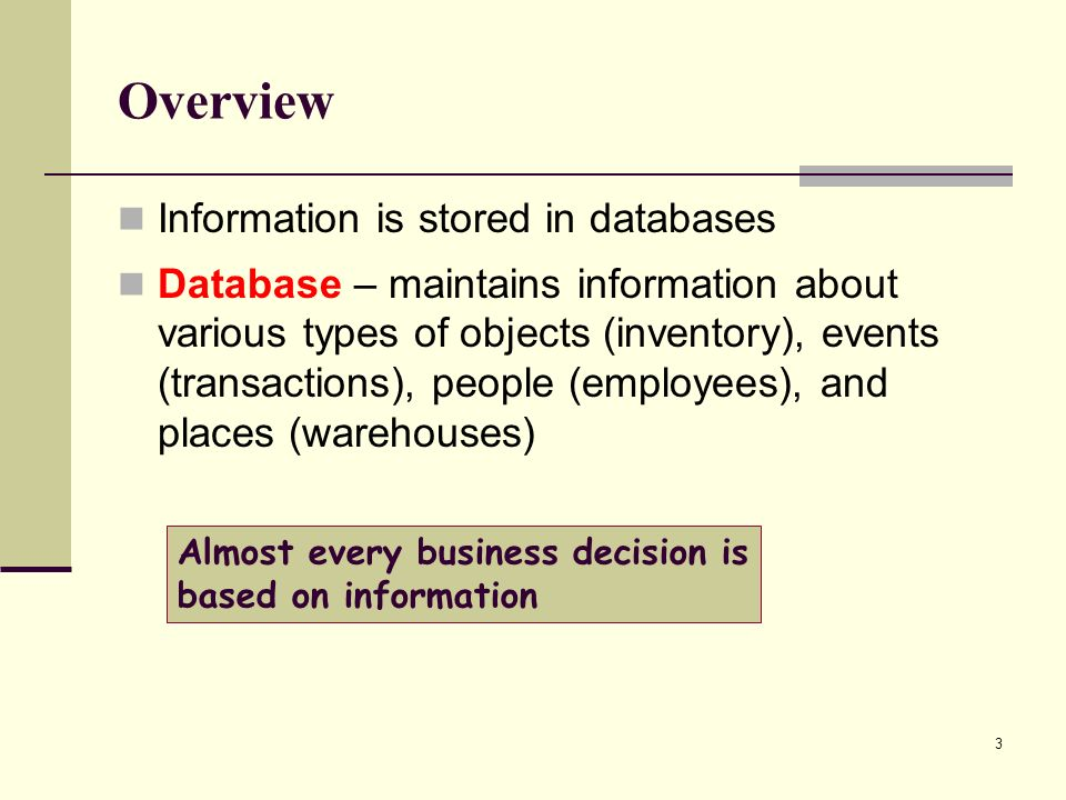 Overview Information is stored in databases