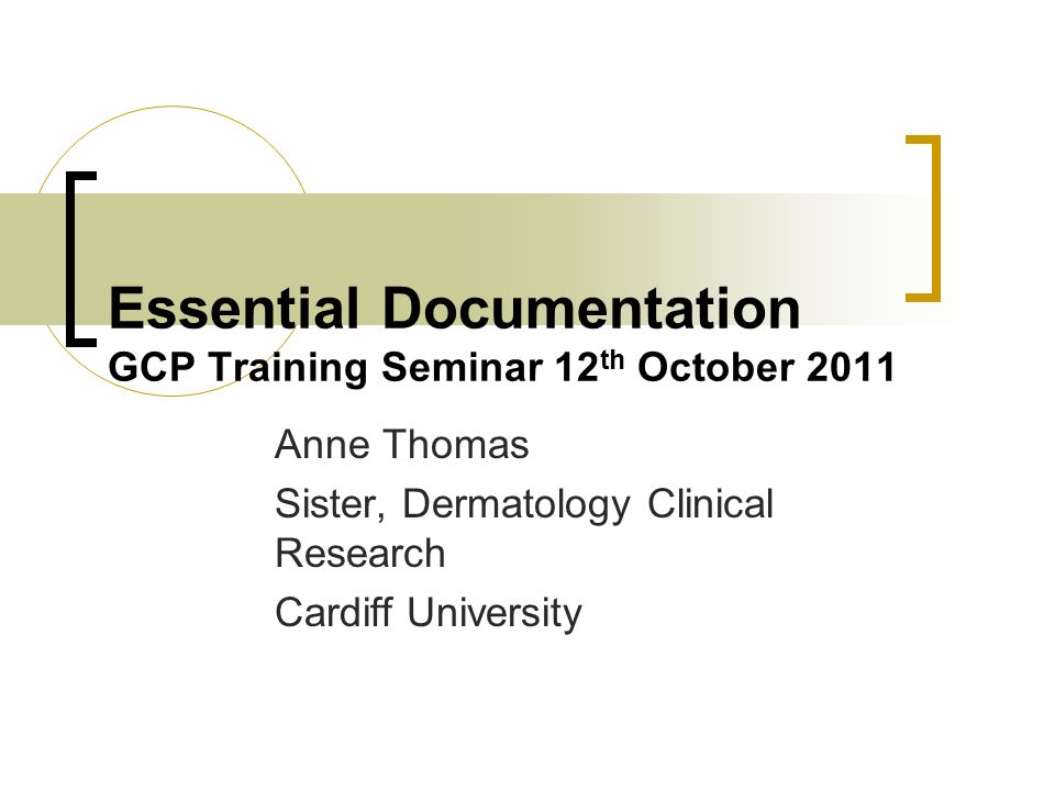 Essential Documentation GCP Training Seminar 12th October 2011