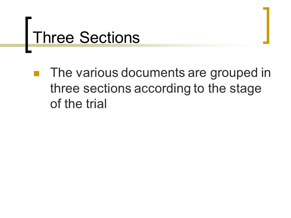 Three Sections The various documents are grouped in three sections according to the stage of the trial.