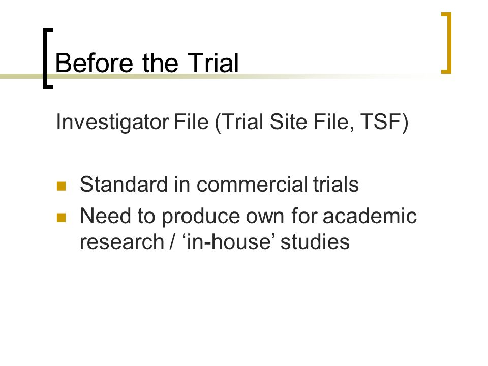 Before the Trial Investigator File (Trial Site File, TSF)