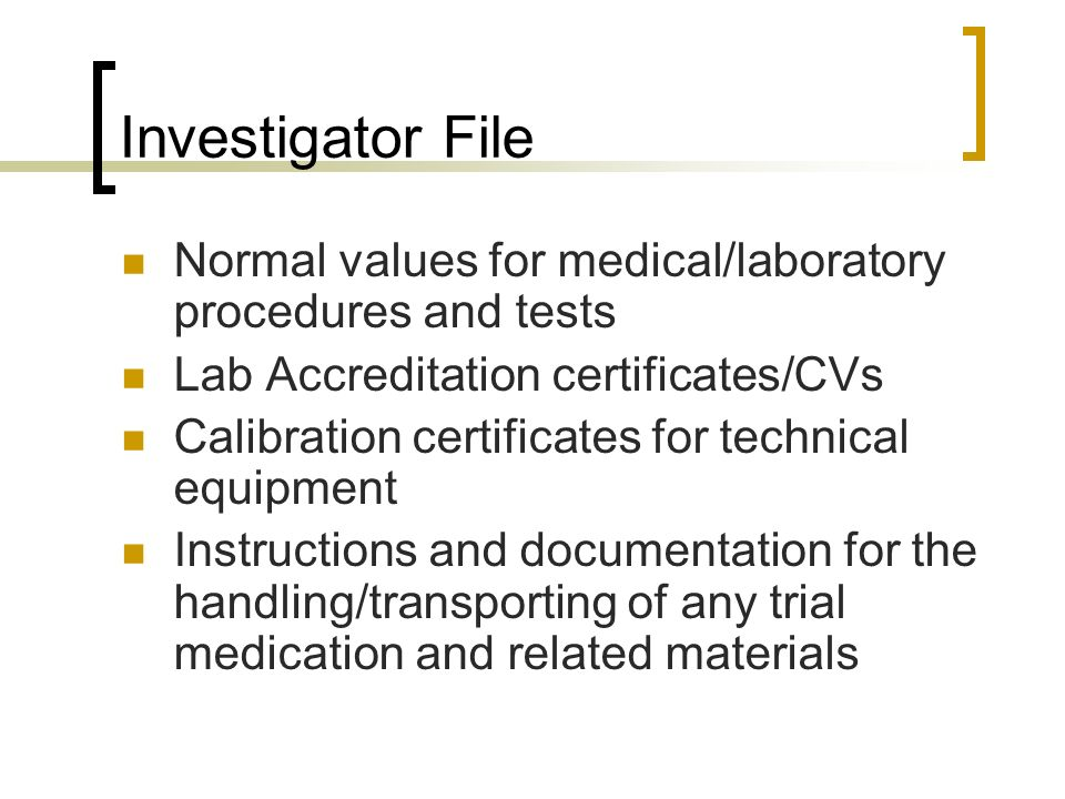 Investigator File Normal values for medical/laboratory procedures and tests. Lab Accreditation certificates/CVs.
