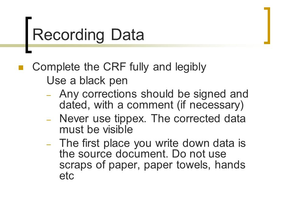 Recording Data Complete the CRF fully and legibly Use a black pen