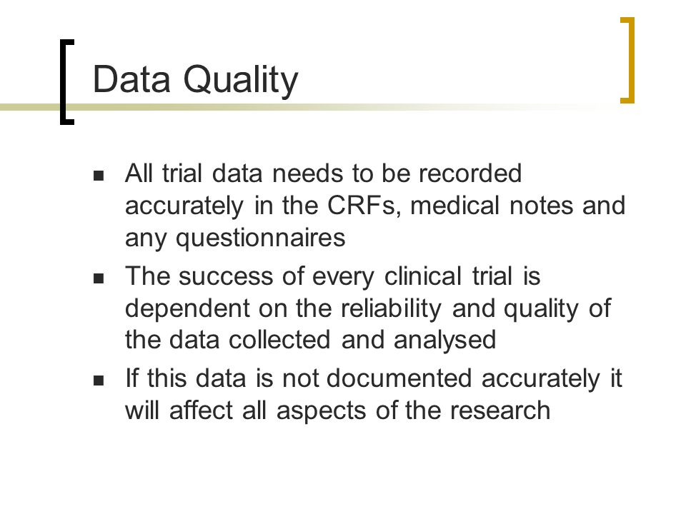 Data Quality All trial data needs to be recorded accurately in the CRFs, medical notes and any questionnaires.