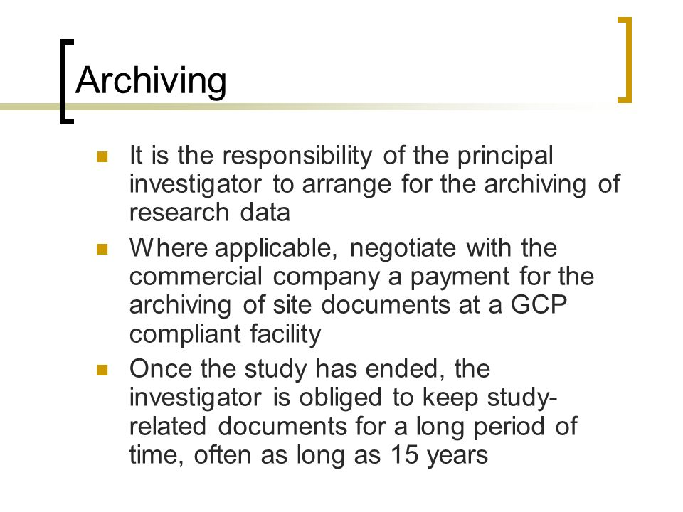 Archiving It is the responsibility of the principal investigator to arrange for the archiving of research data.