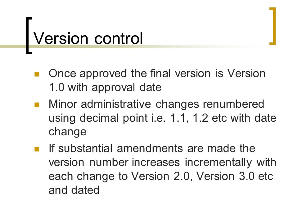 Version control Once approved the final version is Version 1.0 with approval date.