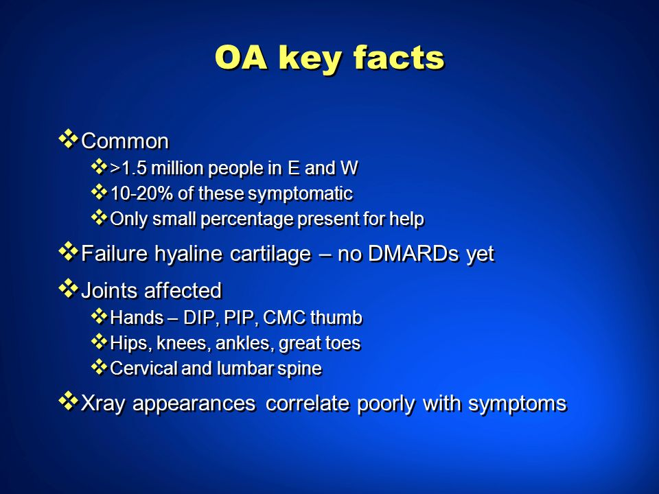 OA key facts Common Failure hyaline cartilage – no DMARDs yet