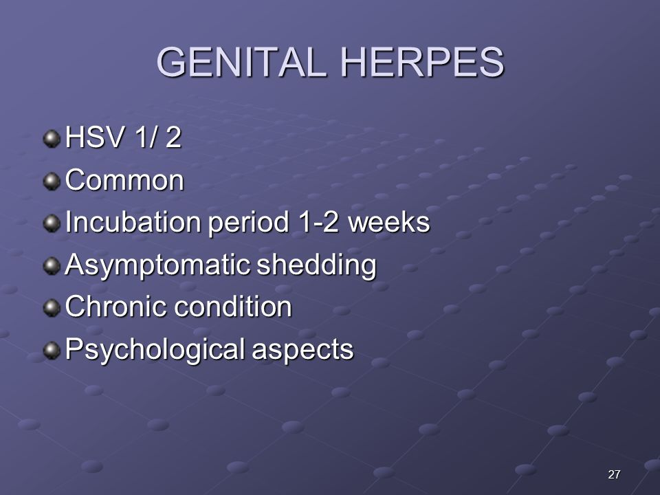 GENITAL HERPES HSV 1/ 2 Common Incubation period 1-2 weeks