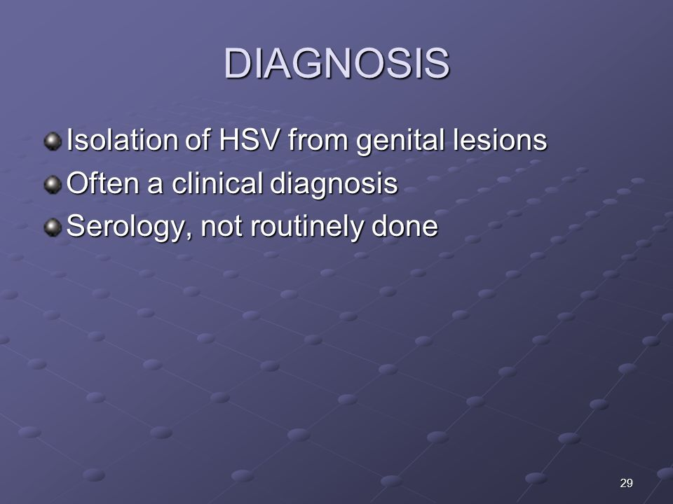 DIAGNOSIS Isolation of HSV from genital lesions
