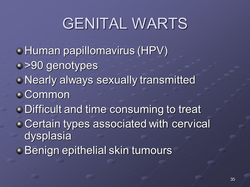 GENITAL WARTS Human papillomavirus (HPV) >90 genotypes