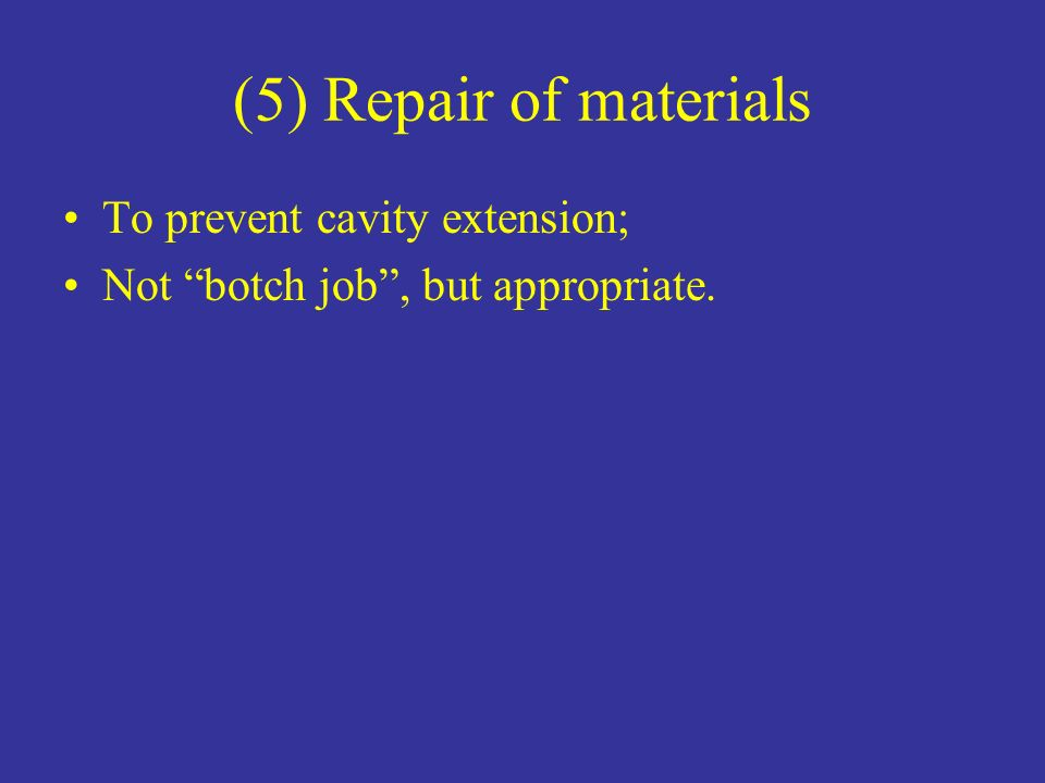 (5) Repair of materials To prevent cavity extension;