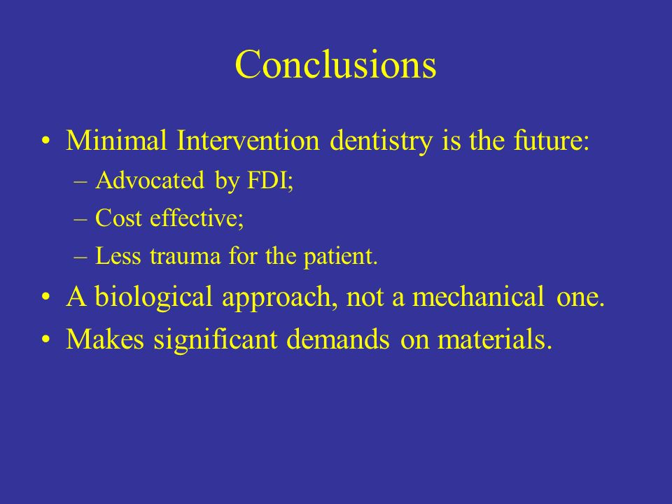 Conclusions Minimal Intervention dentistry is the future: