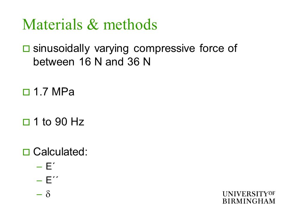 Materials & methodssinusoidally varying compressive force of between 16 N and 36 N. 1.7 MPa. 1 to 90 Hz.